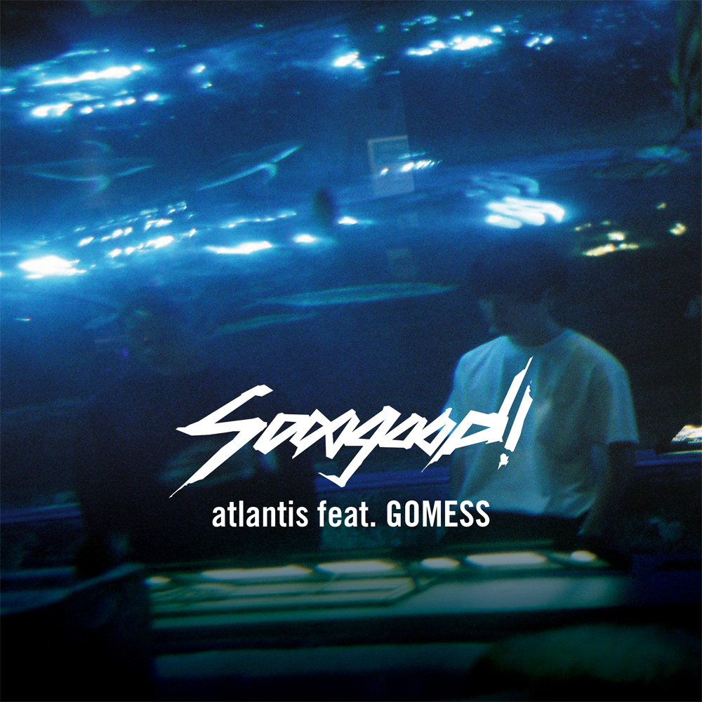 "sooogood!  - Digital Single<br>""atlantis feat. GOMESS"""